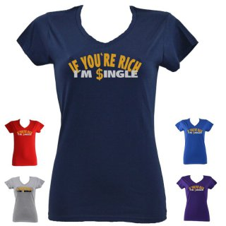 T-Shirt If you are rich Im single