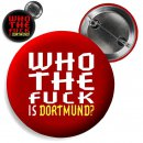 Button Who the f**k is Dortmund?