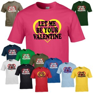 T-Shirt - LET ME BE YOUR VALENTINE